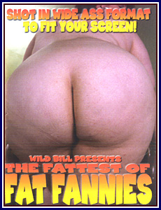 Wild Bill's Fattest of Fat Fannies Porn DVD