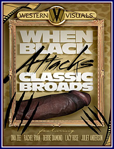 When Black Attacks Classic Broads Porn DVD