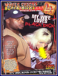 White Chicks Black Dicks My Wife Loves Black Dick Porn DVD