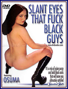 Slanted Sluts - Slant Eyes That Fuck Black Guys Porn DVD