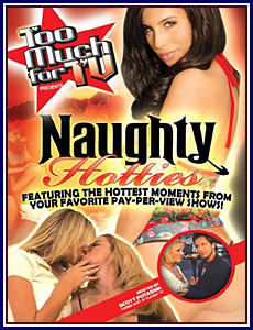 Too Much For TV Presents Naughty Hotties Porn DVD