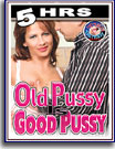 Old Pussy Is Good Pussy 5 Hrs