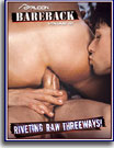 Bareback 12: Riveting Raw threeways!