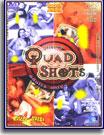 Quad Shots