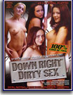Down Right Dirty Sex