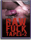 Eric's Raw Fuck Tapes 2