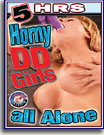 Horny DD Girls All Alone 5 Hrs