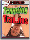 Tempting Trannies 5 Hrs