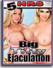 Big Titty Ejaculation 5 Hrs