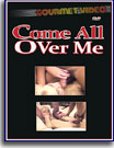 Come All Over Me