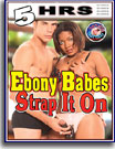 Ebony Babes Strap It On 5 Hrs