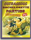Outrageous Bachelorette Parties