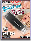 Squirting Young Sluts 4GB FleshDrive