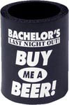 Bachelor's Last Night Out Buy Me A Beer Foam Can Koozie