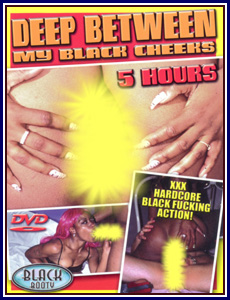 Black Booty Deep Between My Black Cheeks Porn DVD