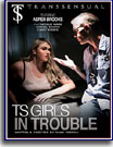TS Girls In Trouble
