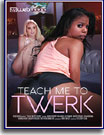 Teach Me To Twerk