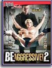 Be Aggressive 2