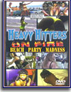 Heavy Hitters On Fire Beach Party Madness
